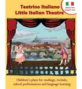 Teatrino Italiano - Little Italian Theatre: Children S Plays for Readings, Recitals, School Performances, and Language Learning. (Scripts in English a