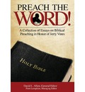 Preach the Word! a Collection of Essays on Biblical Preaching in Honor of Jerry Vines