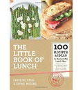 The Little Book of Lunch: 100 Recipes & Ideas to Reclaim the Lunch Hour