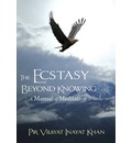 Ecstasy Beyond Knowing: A Manual of Meditation