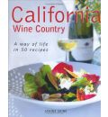 California Wine Country: A Way of Life in 50 Recipes