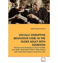 Vocally Disruptive Behaviour (Vdb) in the Older Adult with Dementia