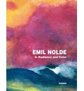 Emil Nolde: In Radiance and Colour