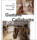 Gustave Caillebotte: An Impressionist and Photography
