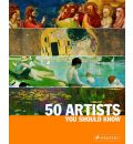 50 Artists You Should Know: From Giotto to Warhol