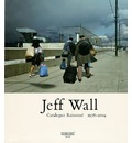 Jeff Wall: Catalogue Raisonne 1978-2004