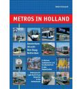 Metros in Holland: Underground, Light Rail and Tram Networks in the Netherlands