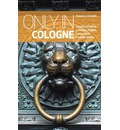 Only in Cologne: A Guide to Unique Locations, Hidden Corners and Unusual Objects