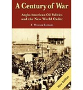 A Century of War: : Anglo-American Oil Politics and the New World Order