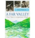 A Far Valley: Four Years in a Japanese Village