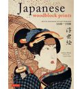 Japanese Woodblock Prints: Artists, Publishers, and Masterworks: 1680 - 1900