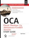 Oca: Oracle Database 11g Administrator Certified Associate Study Guide: Exams 1z0-051 and 1z0-052 (with CD)