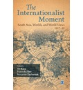 The Internationalist Moment: South Asia, Worlds and World Views, 1917-39