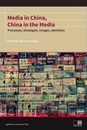 Media in China, China in the Media - Processes, Strategies, Images, Identities
