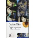Indian kiss. Viaggio sentimentale a Bollywood e oltre