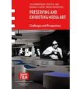 Preserving and Exhibiting Media Art: Challenges and Perspectives