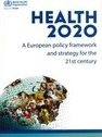 Health 2020: A European Policy Framework and Strategy for the 21st Century