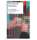 The City as Interface - How New Media are Changing the City