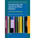Transforming the School-To-Prison Pipeline: Lessons from the Classroom