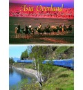 Asia Overland: Tales of Travel on the Trans-Siberian and Silk Road