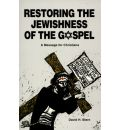 Restoring the Jewishness of the Gospel: A Message for Christians