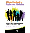 A Clinical Handbook in Adolescent Medicine: A Guide for Health Professionals Who Work with Adolescents and Young Adults