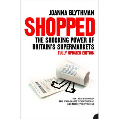 Shopped : The Shocking Power of British Supermarkets