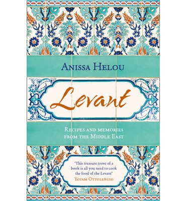 Levant : Recipes and Memories from the Middle East