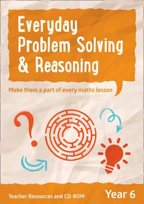 Year 6 Everyday Problem Solving and Reasoning : Teacher Resources with CD-ROM