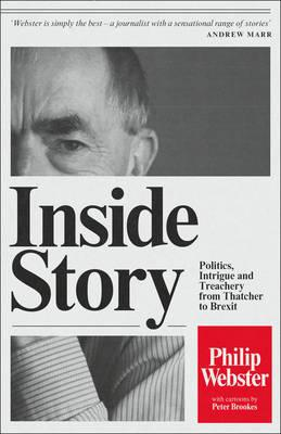 Inside Story : Politics, Intrigue and Treachery from Thatcher to Brexit