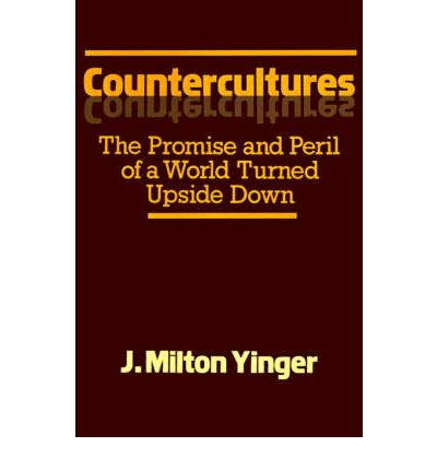 Countercultures : The Promise and Peril of a World Turned Upside Down