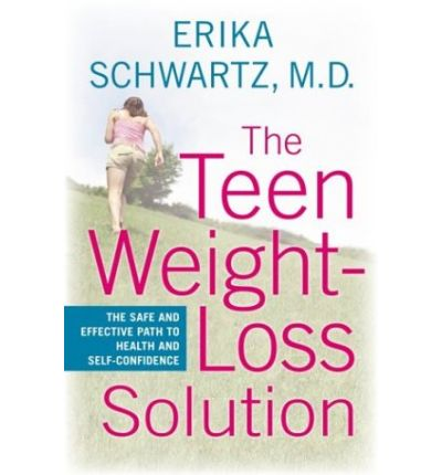 The Teen Weight Loss Solution : The Safe and Effective Path to Health and Self-Confidence