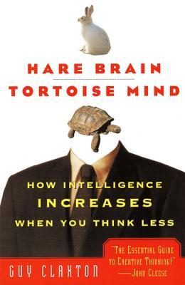 Hare Brain, Tortoise Mind : How Intelligence Increases When You Think Less