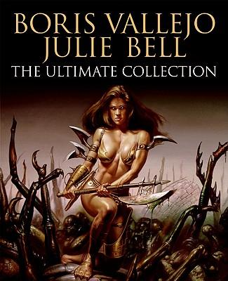 Boris Vallejo and Julie Bell : The Ultimate Collection