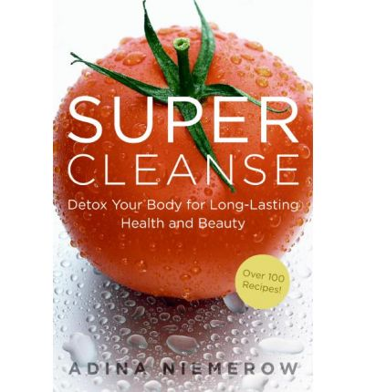Super Cleanse : Rejuvenating Detox Treatments for Body, Beauty, and Spirit