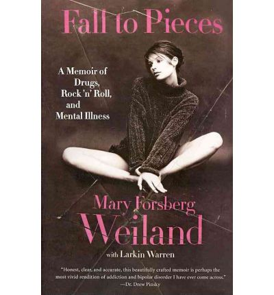 Fall to Pieces : A Memoir of Drugs, Rock 'n' Roll, and Mental Illness