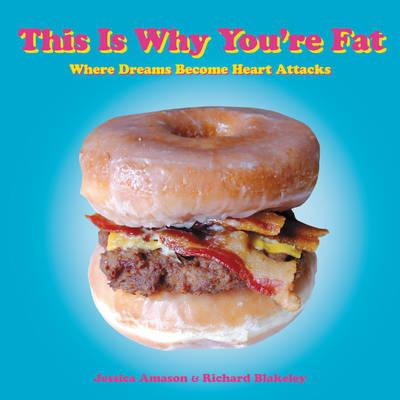 This is Why You're Fat : Where Dreams Become Heart Attacks
