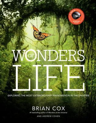 Wonders of Life : Exploring the Most Extraordinary Force in the Universe