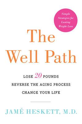 The Well Path : Lose 20 Pounds, Reverse the Aging Process, Change Your Life