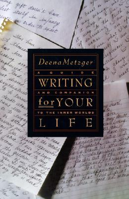 Writing for Your Life : Discovering the Story of Your Life's Journey