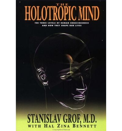 The Holotropic Mind : Three Levels of Human Consciousness and How They Shape Our Lives
