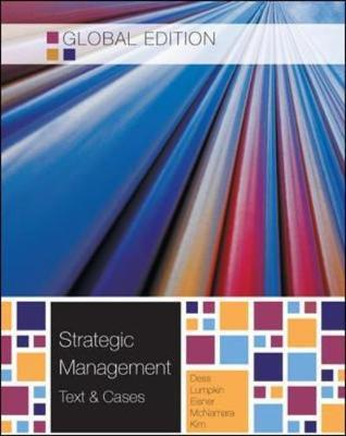 strategic management dess lumpkin eisner Strategic management: creating competitive advantages by gregory g dess dr, alan eisner, gt (tom) lumpkin associate professor, gerry mcnamara click here for the lowest price paperback, 9781259900457, 1259900452.