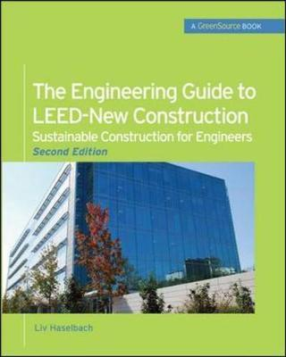 The Engineering Guide to LEED-New Construction : Sustainable Construction for Engineers