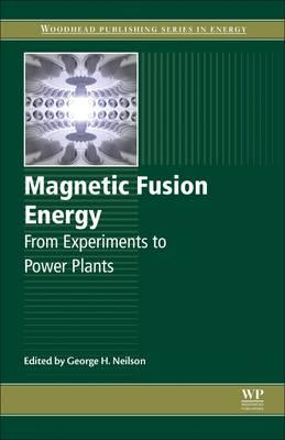 Magnetic Fusion Energy : From Experiments to Power Plants