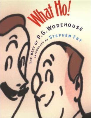 What Ho! : The Best of P.G.Wodehouse