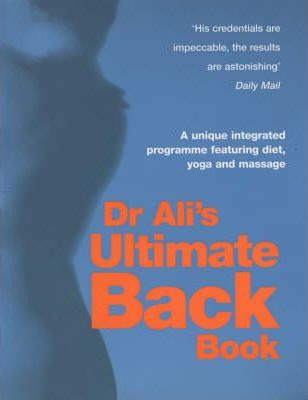 Dr Ali's Ultimate Back Book : A Unique Integrated Programme Featuring, Diet, Yoga and Massage