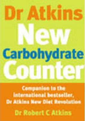 Dr. Atkins' New Carbohydrate Counter : Companion to the International Bestseller, Dr Atkins New Diet Revolution