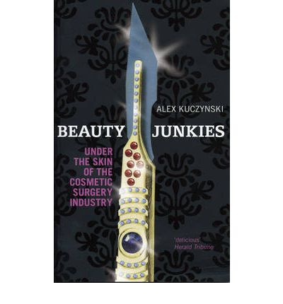 Pdf books search and download Beauty Junkies : Getting Under the Skin of the Cosmetic Surgery Industry RTF