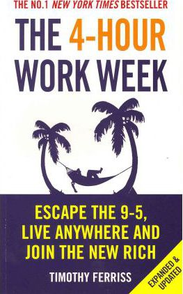 The 4-Hour Work Week : Escape 9-5 Live Anywhere and Jointhe NewRich by Tim Ferriss