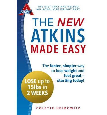 The New Atkins Made Easy : The Faster, Simpler Way to Lose Weight and Feel Great - Starting Today!